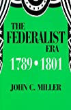 The Federalist Era, 1789-1801, Miller, John C., 1577660315