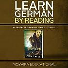 Learn German by Reading an Urban Fantasy Novel Edition: Volume 2 Hörbuch von  Mozaika Educational, Dima Zales Gesprochen von: Roberto Scarlato, Marcus Micksch
