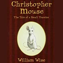 Christopher Mouse: The Tale of a Small Traveller Audiobook by William Wise Narrated by Bryan Reid