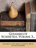 Gesammelte Schriften, Volume 3..., Heinrich von Kleist and Ludwig Tieck, 127087148X