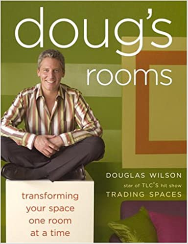 Dougu0027s Rooms: Transforming Your Space One Room At A Time: Douglas A. Wilson:  9781400050154: Amazon.com: Books