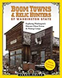 img - for Boom Towns & Relic Hunters of Washington State: Exploring Washington's Historic Ghost Towns & Mining Camps book / textbook / text book