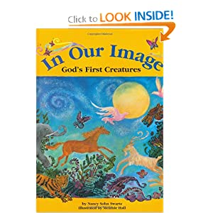 In Our Image: God's First Creatures Nancy Sohn Swartz and Melanie W. Hall