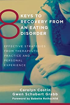8 Keys to Recovery from an Eating Disorder: Effective Strategies from Therapeutic Practice and Personal Experience (8 Keys to Mental Health) by [Costin, Carolyn, Grabb, Gwen Schubert]