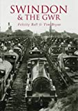 Swindon and the GWR, Felicity Ball and Tim Bryan, 0752428012