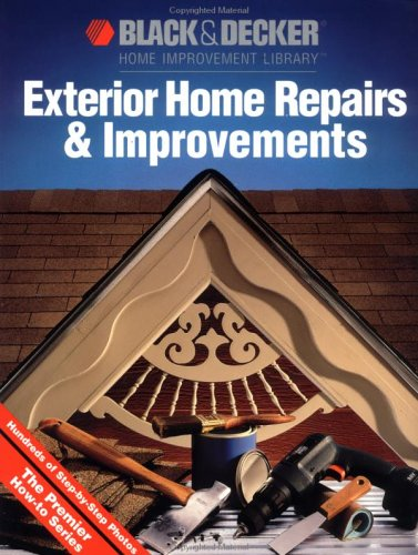 Exterior Home Repairs & Improvements (Black & Decker Home Improvement Library)
