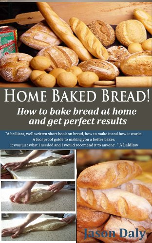 Home Baked Bread: How to bake bread at home and get perfect results (Home Baked Bread! Book (Home Baked Bread)
