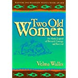Two Old Women: An Alaska Legend of Betrayal, Courage, and Survival by Velma Wallis (2003-06-03)