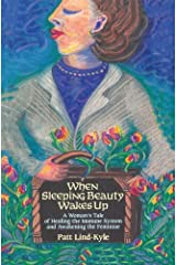 When Sleeping Beauty Wakes Up: A Woman's Tale of Healing the Immune System and Awakening the Feminine Kindle Edition