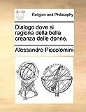 Dialogo Dove Si Ragiona Della Bella Creanza Delle Donne, Alessandro Piccolomini, 1140674021