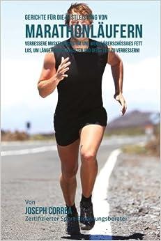 Gerichte fur die Bestleistung von Marathonlaufern: Verbessere Muskelwachstum und werde uberschussiges Fett los, um langer durchzuhalten und deine