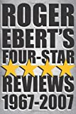 Roger Ebert's Four Star Reviews--1967-2007
