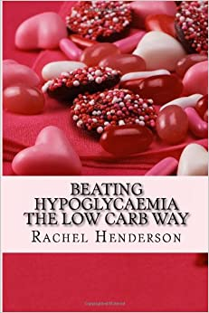 Book Beating hypoglycaemia the Low Carb Way: How to eliminate the symptoms of hypoglycaemia by making one simple dietary change