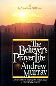 Believers' Prayer Life (The Andrew Murray Prayer Library)