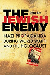 The Jewish Enemy: Nazi Propaganda During World War II and the Holocaust: Nazi Propaganda During World War II and the Holocaust