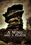A Wing and a Prayer, Ernest Oglesby, 1450243770