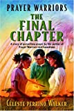 Prayer Warriors, the Final Chapter: A Story of Prevailing Prayer by the Author of Prayer Warriors and Guardians