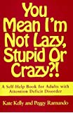 You Mean I'm Not Lazy, Stupid, or Crazy?!: A Self-Help Book for Adults with Attention Deficit Disorder (A Fireside book)
