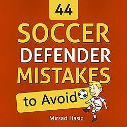 44 Soccer Defender Mistakes to Avoid