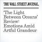 'The Light Between Oceans' Review: Emotions Amid Artful Grandeur | John Anderson
