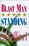 Blast Man Standing, Robert V. Spelleri, 1888842423
