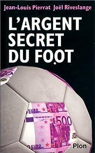 L'argent secret du foot par Jean-Louis Pierrat