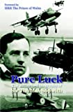 Pure Luck: An Authorised Biography of Sir Thomas Sopwith 1888-1989 (Crecy Classics)