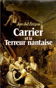 Carrier et la Terreur nantaise par Jean-Joël Brégeon