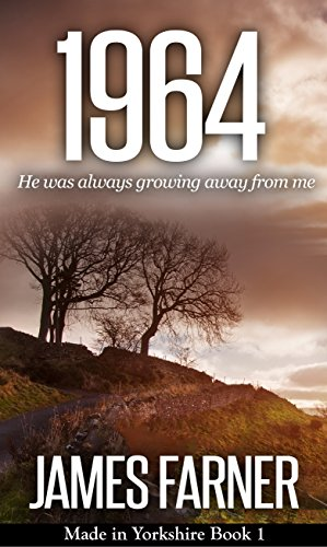 1964 (Made in Yorkshire Book 1) (Made In Yorkshire Saga) by [Farner, James]