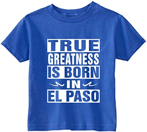 Signature Depot Funny Baby T-Shirt Size 2T (True Greatness Is Born In EL Paso) Toddler Tee - El Shopping Paso