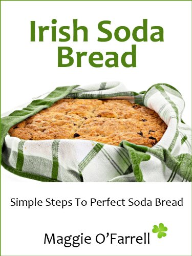 IRISH SODA BREAD - SIMPLE STEPS TO PERFECT BROWN AND WHITE SODA BREAD EVERY TIME by Maggie O'Farrell