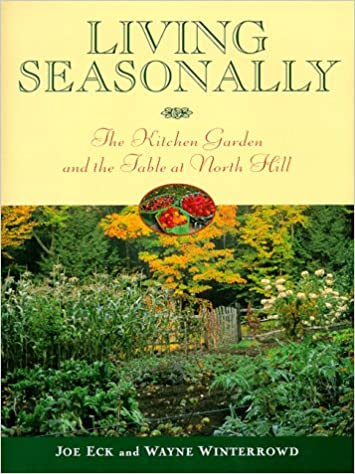 Living Seasonally: The Kitchen Garden and the Table at North Hill ...