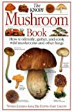 img - for The Knopf Mushroom Book: How to Identify, Gather, and Cook Wild Mushrooms and Other Fungi book / textbook / text book