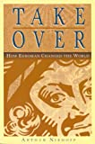 Takeover : How Euroman Changed the World, Niehoff, Arthur, 0964307227