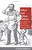 img - for Labor and Urban Politics: Class Conflict and the Origins of Modern Liberalism in Chicago, 1864-97 (Working Class in American History) book / textbook / text book