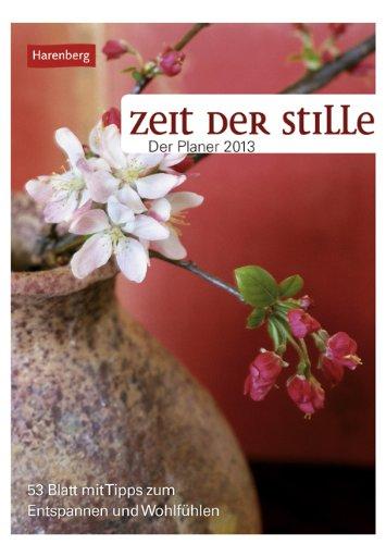 Zeit der Stille. Der Planer 2013: Wochenplaner. 53 Blatt mit Tipps zum Entspannen und Wohlfühlen