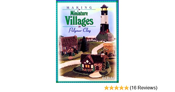 Polymer Clay Christmas Village.Making Miniature Villages In Polymer Clay Gail Ritchey