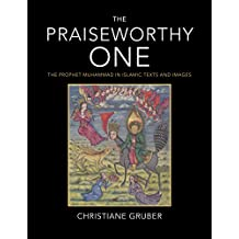 The Praiseworthy One: The Prophet Muhammad in Islamic Texts and Images