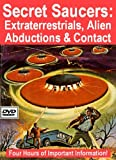 Secret Saucers: Extraterrestrials, Alien Abductions and Contact