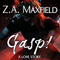 Gasp! Audiobook by Z. A. Maxfield Narrated by Gomez Pugh