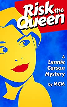 Risk the Queen (Lennie Carson Mysteries Book 1) by [MCM]