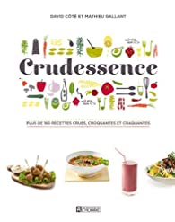 Crudessence : Plus de 180 recettes crues, croquantes et craquantes par Mathieu Gallant