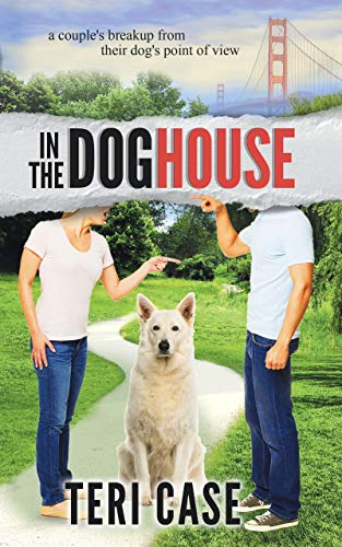 In the Doghouse: A Couple's Breakup from Their Dog's Point of View by [Case, Teri]