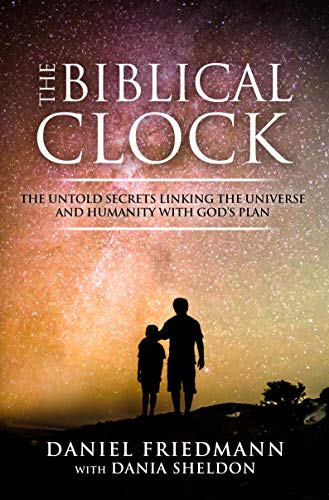 (The Biblical Clock: The Untold Secrets Linking the Universe and Humanity with God's Plan (Inspired Studies Book 4))