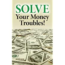 Solve Your Money Troubles!