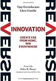 Reverse Innovation: Create Far From Home, Win Everywhere by Govindarajan, Vijay, Trimble, Chris (4/10/2012)
