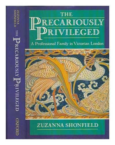 The Precariously Privileged: A Professional Family in Victorian London by Oxford University Press