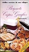 Vieilles recettes de nos villages. Beignets, gaufres, crêpes par Spadone