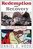 Redemption and Recovery : Further Parallels of Religion and Science in Addiction Treatment, Hood, Daniel E., 1412842522