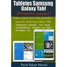 Tabletes Samsung Galaxy Tab - Primeiros passos!: Passo a passo para você aprender a usar um Samsung Galaxy Tab! (Portuguese Edition)